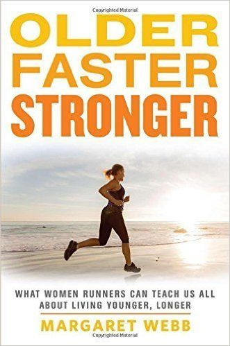 Older, Faster, Stronger: What Women Runners Can Teach Us All About Living Younger, Longer by Margaret Webb (2014-10-07): Margaret Webb: Amazon.com: Books {affiliate link}