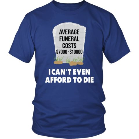 Average funeral costs T-shirt