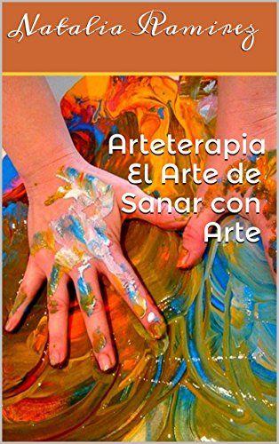 Arteterapia El Arte de Sanar con Arte (Spanish Edition) di [Ramirez, Natalia]