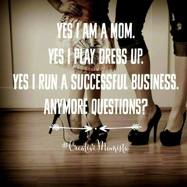 Yes I am a mom. Yes I play dress up. Yes I run a successful business. Anymore questions?  Mompreneur. Creative Momista. Game Changer. Inspirational Quotes For Female Entrepreneurs. Fearless. Brave. Courageous. http://www.creativebrandista.com/creative-momista