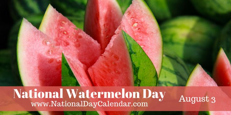 NATIONAL WATERMELON DAY – August 3 | National Day Calendar
