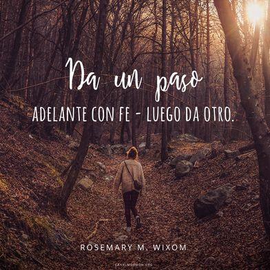 Da un paso adelante con fe - luego da otro. Rosemary M. Wixom Siente paz y felicidad hoy, con las frases del día en el Canal Mormón.