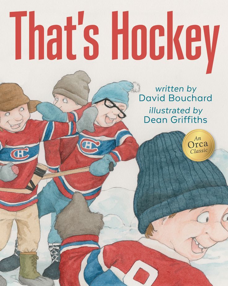 That's Hockey Written by David Bouchard and Illustrated by Dean Griffiths