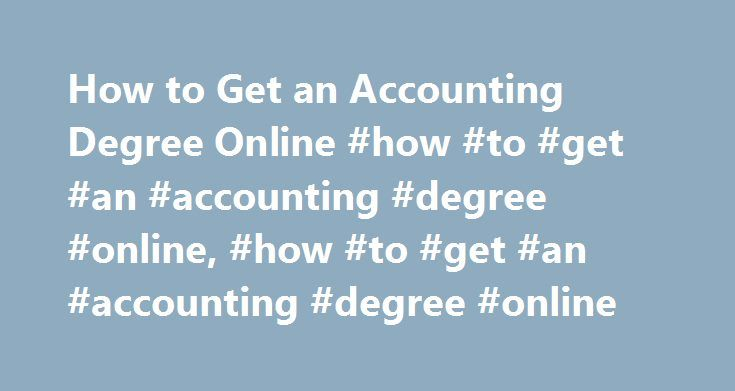 How to Get an Accounting Degree Online #how #to #get #an #accounting #degree #online, #how #to #get #an #accounting #degree #online http://entertainment.nef2.com/how-to-get-an-accounting-degree-online-how-to-get-an-accounting-degree-online-how-to-get-an-accounting-degree-online/  # How to Get an Accounting Degree Online Accounting is a general term that is used to describe the many duties and responsibilities that are given to an accountant. An accountant has the tough job of verifying…