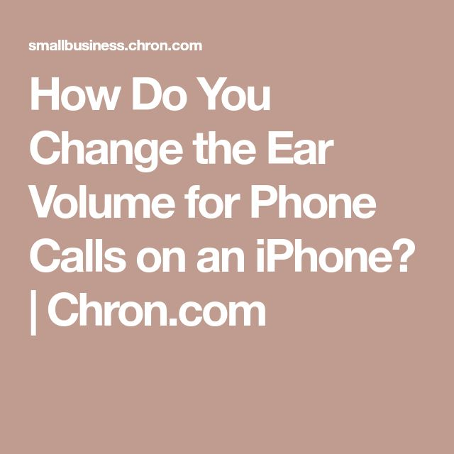 How Do You Change the Ear Volume for Phone Calls on an iPhone? | Chron.com