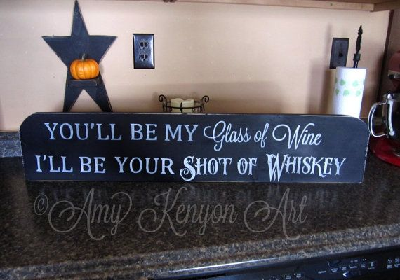 You Be my Glass of Wine, Ill be Your Shot of Whiskey wooden sign