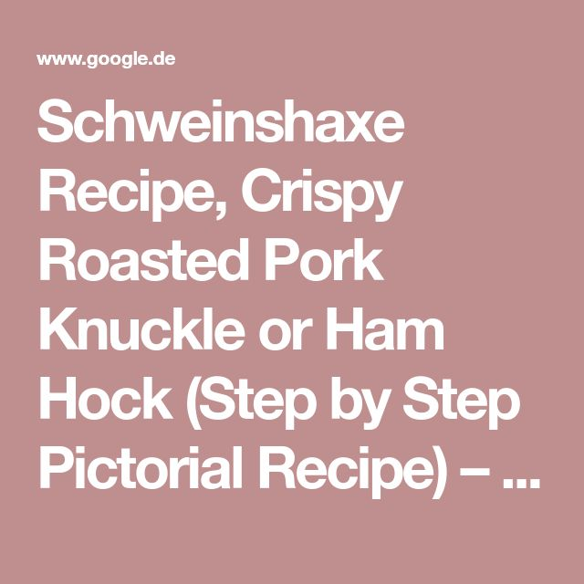 Schweinshaxe Recipe, Crispy Roasted Pork Knuckle or Ham Hock (Step by Step Pictorial Recipe) – DENTIST CHEF