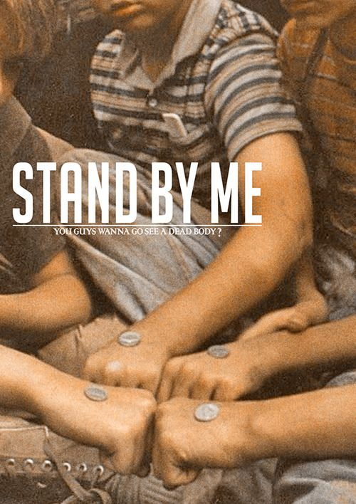 """Stand by Me """"I've never had friends like the ones I had when I was twelve. Jesus, does anyone?"""""""