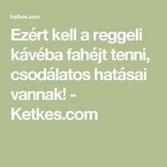 Ezért kell a reggeli kávéba fahéjt tenni, csodálatos hatásai vannak! - Ketkes.com