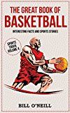 Free Kindle Book -   The Great Book of Basketball: Interesting Facts and Sports Stories (Sports Trivia 4)