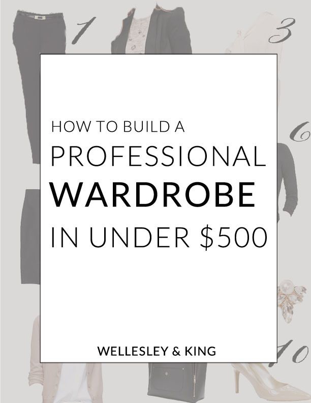 Wellesley & King |How to build a complete professional wardrobe for less than $500. Click the image to read how!