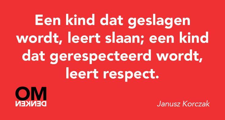 Een kind dat geslagen wordt, leert slaan; een kind dat gerespecteerd wordt, leert respect. (Janusz Korczak)