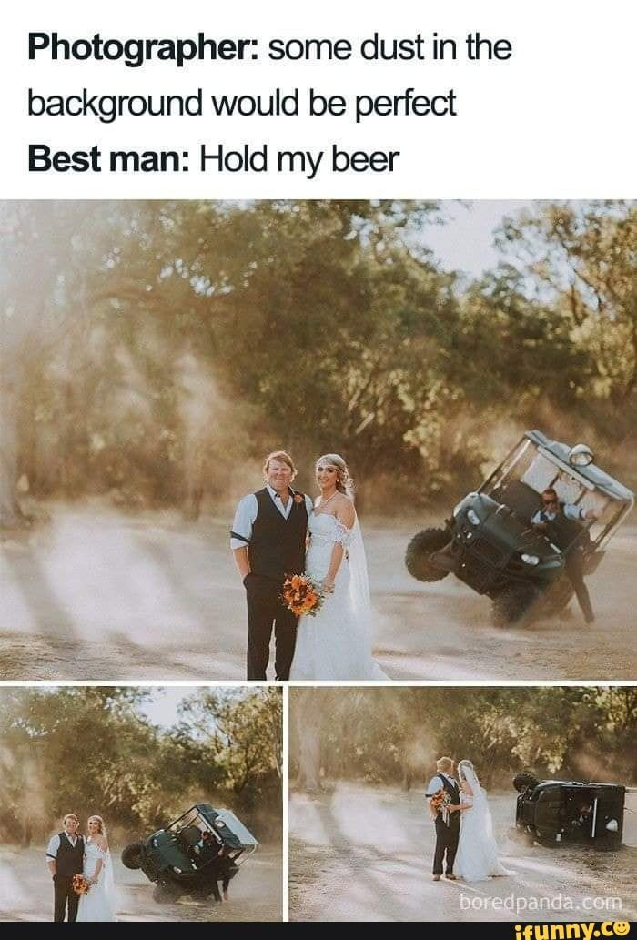 Photographer Some Dust In The Background Would Be Perfect Best Man Hold My Beer Ifunny In 2020 9gag Funny Funny Pictures Wedding Humor