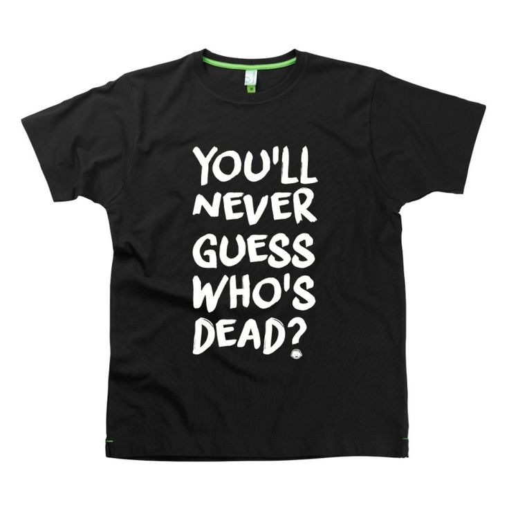 You'll never guess who's dead? Slogan t-shirts by Hairy Baby