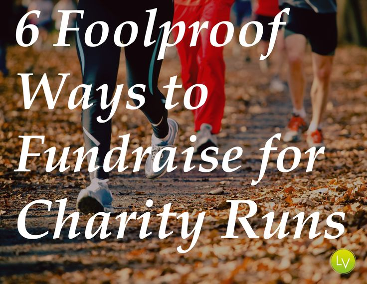 6 Foolproof Ways to Fundraise for Charity Run- from http://www.learnvest.com/2013/11/6-foolproof-ways-to-fundraise-for-charity-runs/