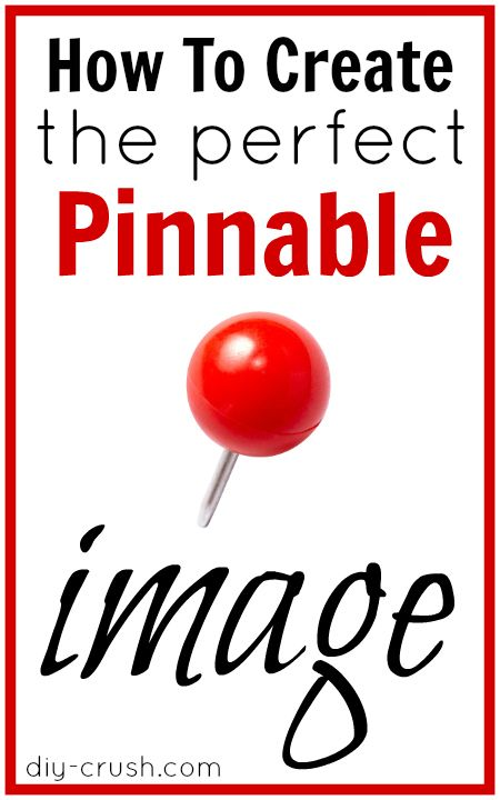 How To Create The Perfect Pinnable Image   DIY Crush