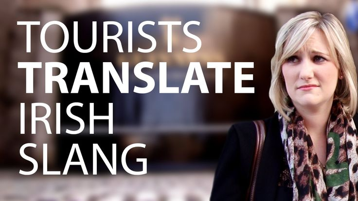 Tourists Try To Translate Irish Slang: Foreign tourists (German, American, French & English) attempt to translate some Irish phrases of slang.