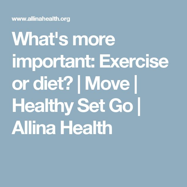 What's more important: Exercise or diet? | Move | Healthy Set Go | Allina Health