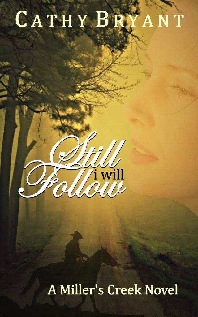 Christian Fiction | Miller's Creek novels | STILL I WILL FOLLOW | Cathy Bryant, Christian author | New Release | Book Cover |  How To Actually Help Choose the Next Book Cover | Cathy Bryant http://www.CatBryant.com/book-cover