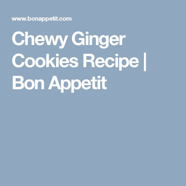 Chewy Ginger Cookies Recipe | Bon Appetit
