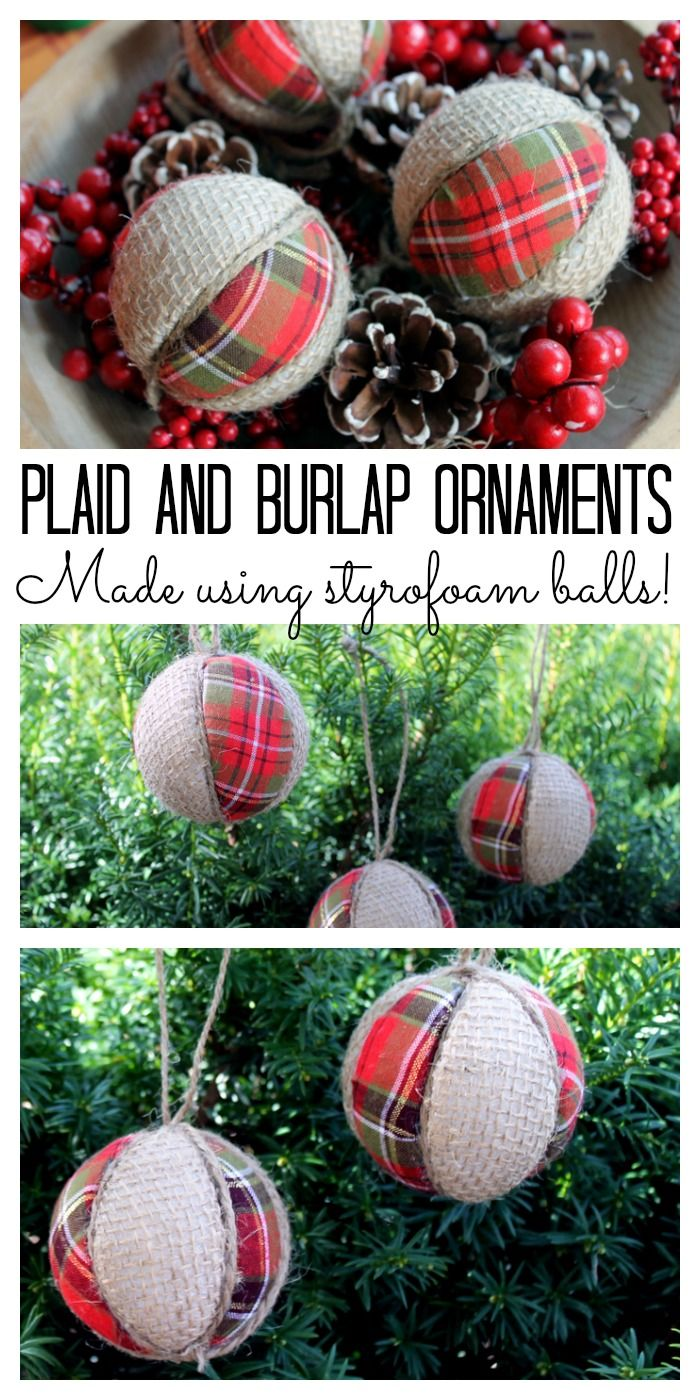 Plaid and Burlap Ornaments - make your own easily using Styrofoam balls! Great video tutorial!