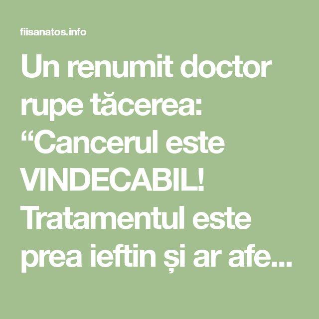 """Un renumit doctor rupe tăcerea: """"Cancerul este VINDECABIL! Tratamentul este prea ieftin și ar afecta marile companii farmaceutice!"""" – Fii Sanatos"""