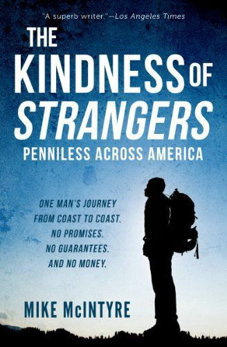 "WOW.  SUCH a cool idea and story.  Leaves you feeling a little better about the world out there...  ""The Kindness of Strangers: Penniless Across America"" by Mike McIntyre"