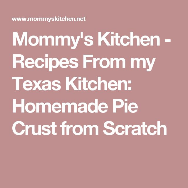 Mommy's Kitchen - Recipes From my Texas Kitchen: Homemade Pie Crust from Scratch