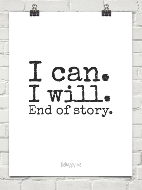 I can. I will. End of story.