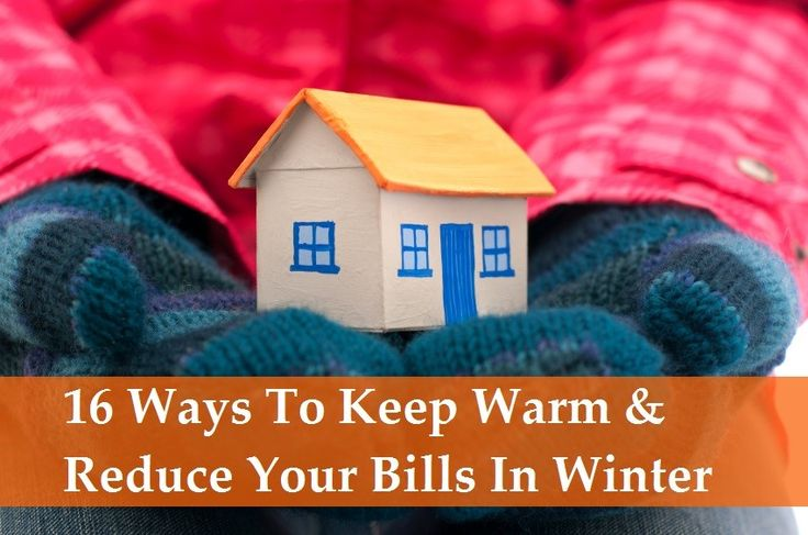16 Ways To Keep Warm And Reduce Your Bills In Winter -Posted on DECEMBER 9, 2013 BY: JOHN MCLAUGHLIN