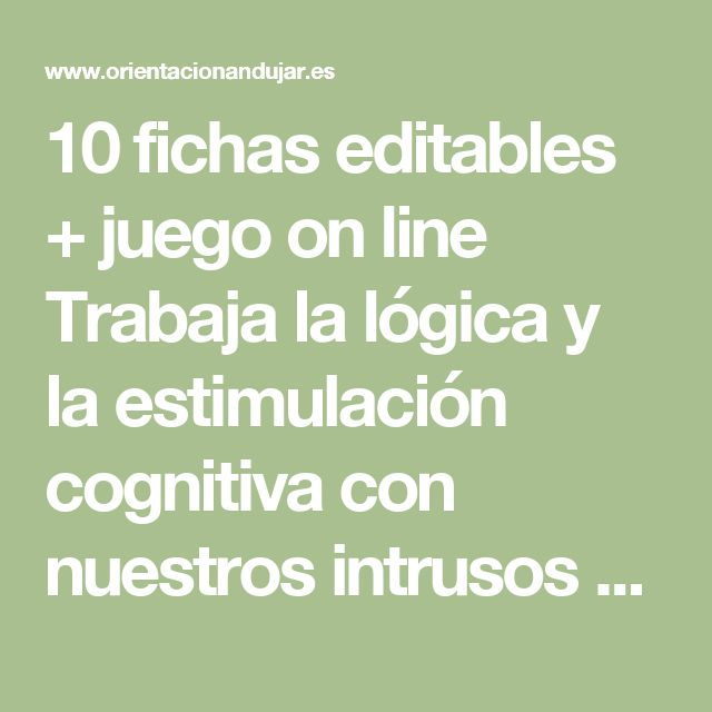 10 fichas editables + juego on line Trabaja la lógica y la estimulación cognitiva con nuestros intrusos -Orientacion Andujar