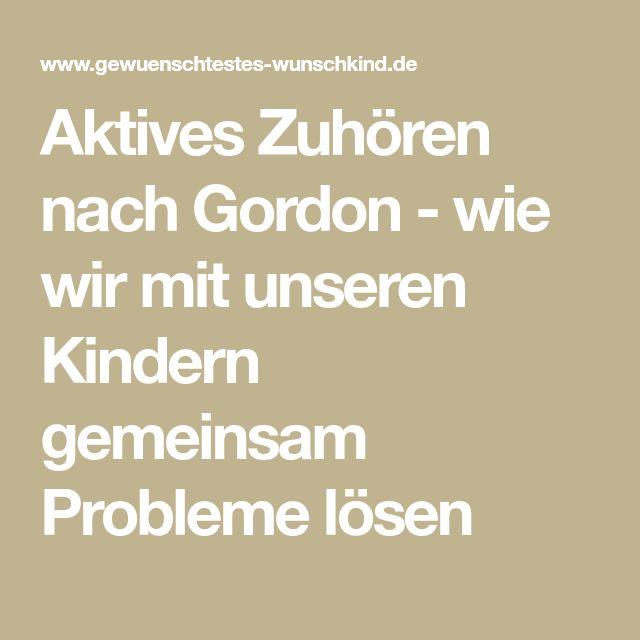 Aktives Zuhören nach Gordon - wie wir mit unseren Kindern gemeinsam Probleme lösen