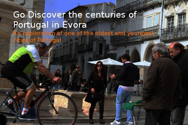 Go Discover Évora, City of many centuries and one of the oldest and youngest cities in Portugal! - Go Discover Portugal travel