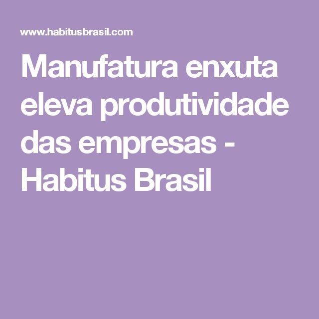 Manufatura enxuta eleva produtividade das empresas - Habitus Brasil