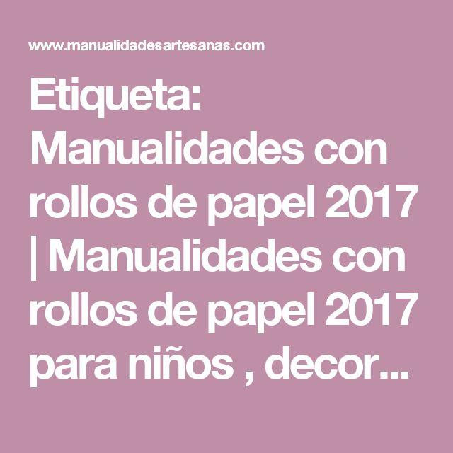 Etiqueta: Manualidades con rollos de papel 2017   Manualidades con rollos de papel 2017 para niños , decoración con rollos de papel higiénico para Navidad y trabajos con tubos de cartón de papel de cocina.
