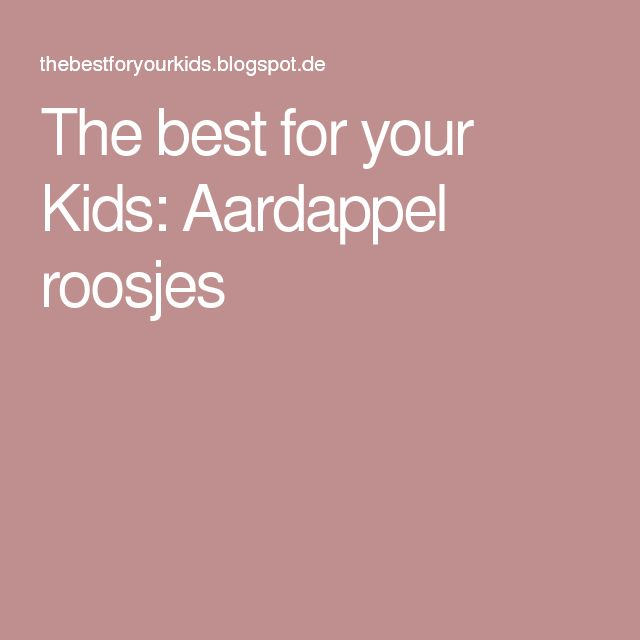 The best for your Kids: Aardappel roosjes