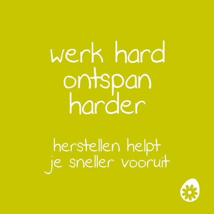 Werk hard ontspan harder. Herstellen helpt  je sneller vooruit.