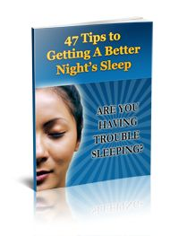 47 Tips to Getting A Better Night's Sleep