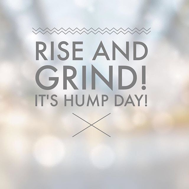 Good Morning! Wake up and make things happen today! You are a goal crusher! Pow!  Happy Hump Day!