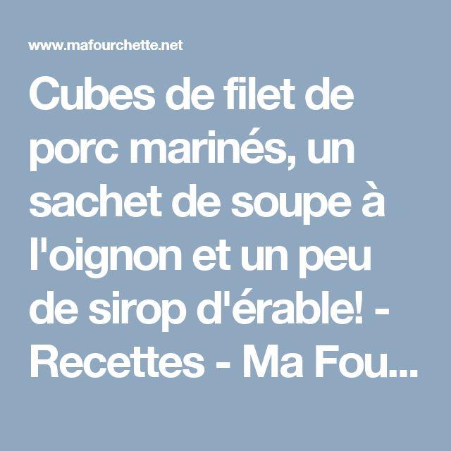 Cubes de filet de porc marinés, un sachet de soupe à l'oignon et un peu de sirop d'érable! - Recettes - Ma Fourchette