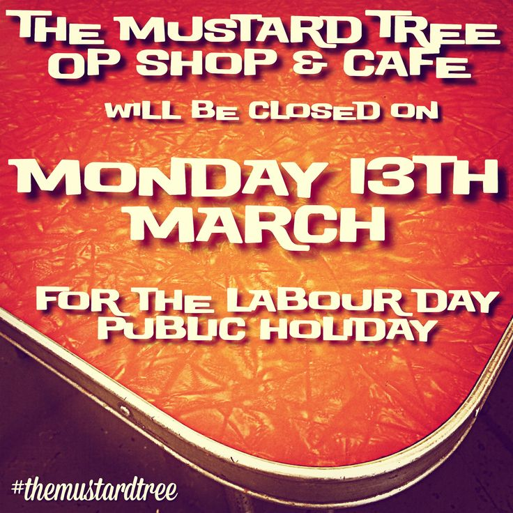 The Mustard Tree Op Shop & Cafe will be closed for the Labour Day holiday on Monday 13th March.