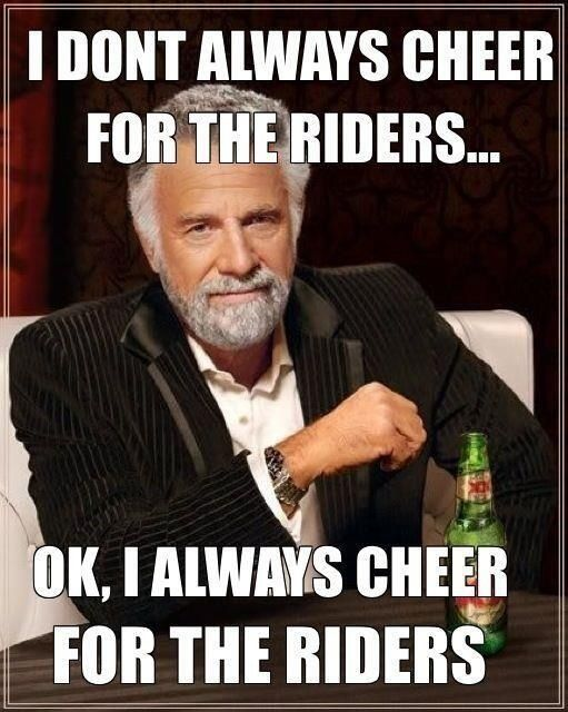 I don't always cheer for the Riders....