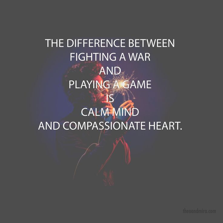 """""""The difference between fighting a war and playing a game is calm mind and compassionate heart."""" theoandmira.com"""