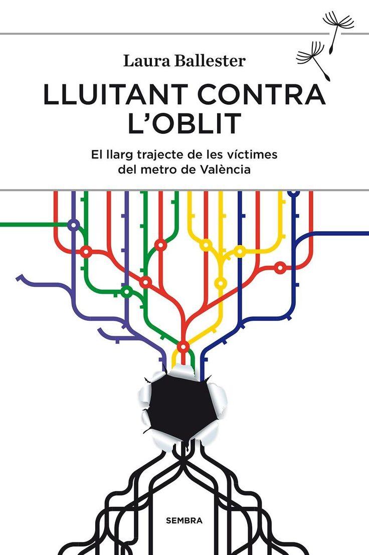 Ballester, Laura. Lluitant contra l'oblit : el llarg trajecte de les víctimes del metro de València. Carcaixent : Sembra, 2014