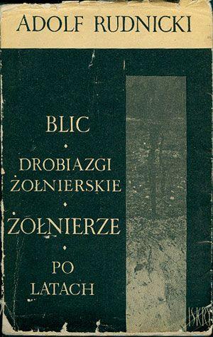 Blic. Drobiazgi żołnierskie. Żołnierze. Po latach, Adolf Rudnicki, Iskry, 1967, http://www.antykwariat.nepo.pl/blic-drobiazgi-zolnierskie-zolnierze-po-latach-adolf-rudnicki-p-14805.html