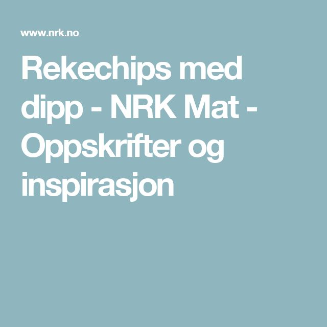 Rekechips med dipp - NRK Mat - Oppskrifter og inspirasjon