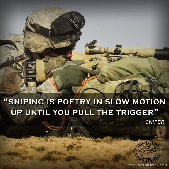 """Great quote for all the snipers out there making that slow motion poetry! """"Sniping is poetry in slow motion up until you pull the trigger."""""""