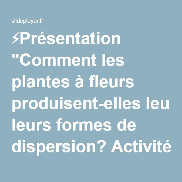 """⚡Présentation """"Comment les plantes à fleurs produisent-elles leurs formes de dispersion? Activité 2."""""""