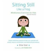 Sitting Still Like a Frog: an excellent book about mindfulness for both adults and children (and comes with a CD).