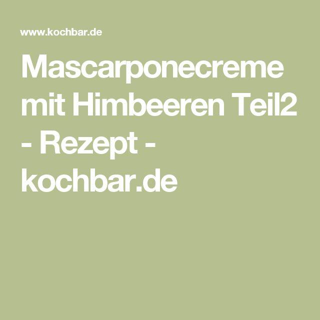 Mascarponecreme mit Himbeeren Teil2 - Rezept - kochbar.de